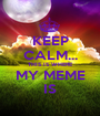 KEEP CALM... THIS IS WHERE MY MEME IS - Personalised Poster A1 size