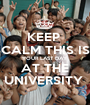 KEEP  CALM THIS IS YOUR LAST DAY  AT THE UNIVERSITY  - Personalised Poster A1 size