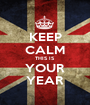 KEEP CALM THIS IS YOUR YEAR - Personalised Poster A1 size