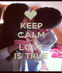KEEP CALM THIS LOVE IS TRUE - Personalised Poster A1 size