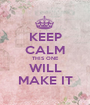 KEEP CALM THIS ONE WILL MAKE IT - Personalised Poster A1 size