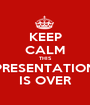 KEEP CALM THIS PRESENTATION IS OVER - Personalised Poster A1 size