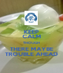 KEEP CALM THOUGH THERE MAYBE TROUBLE AHEAD - Personalised Poster A1 size