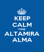 KEEP CALM TIENE ALTAMIRA ALMA - Personalised Poster A1 size