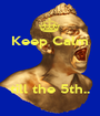 Keep Calm    till the 5th.. - Personalised Poster A1 size