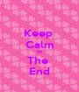 Keep  Calm Till The  End - Personalised Poster A1 size
