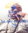 KEEP CALM To day is  The day i TURN  20 - Personalised Poster A1 size