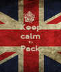Keep calm To Pack  - Personalised Poster A1 size