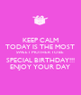 KEEP CALM TODAY IS THE MOST  SWEET MOTHER TO BE  SPECIAL BIRTHDAY!!! ENJOY YOUR DAY  - Personalised Poster A1 size