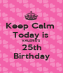 Keep Calm  Today is  VALERIE'S  25th Birthday - Personalised Poster A1 size