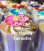 KEEP CALM Today is your Birthday Taradis - Personalised Poster A1 size