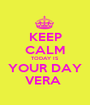 KEEP CALM TODAY IS YOUR DAY VERA  - Personalised Poster A1 size