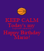KEEP CALM Today's my  Nephew's Birthday Happy Birthday Mario! - Personalised Poster A1 size