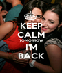 KEEP CALM TOMORROW I'M BACK - Personalised Poster A1 size