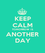 KEEP CALM TOMORROW IS ANOTHER DAY - Personalised Poster A1 size