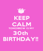 KEEP CALM TOMORROW IS MY  30th  BIRTHDAY!!  - Personalised Poster A1 size