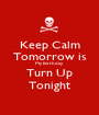 Keep Calm Tomorrow is My Birthday Turn Up Tonight - Personalised Poster A1 size