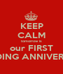 KEEP CALM tomorrow is our FIRST WEDDING ANNIVERSARY - Personalised Poster A1 size
