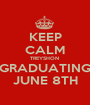 KEEP CALM TREYSHON  GRADUATING JUNE 8TH - Personalised Poster A1 size