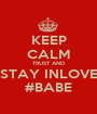 KEEP CALM TRUST AND STAY INLOVE #BABE - Personalised Poster A1 size