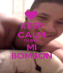 KEEP CALM TU ERES MI BOMBON - Personalised Poster A1 size