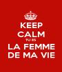 KEEP CALM TU ES  LA FEMME DE MA VIE - Personalised Poster A1 size