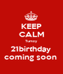 KEEP CALM Tumzy  21birthday  coming soon  - Personalised Poster A1 size