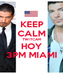 KEEP CALM TWITCAM HOY 3PM MIAMI - Personalised Poster A1 size