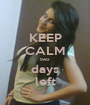 KEEP CALM two days left - Personalised Poster A1 size