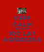 KEEP CALM TYLKO 37 100 LAT AGNIESZKA - Personalised Poster A1 size