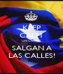 KEEP CALM  UN CARAJO, SALGAN A LAS CALLES! - Personalised Poster A1 size