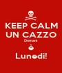 KEEP CALM UN CAZZO Domani  è Lunedì! - Personalised Poster A1 size