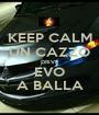 KEEP CALM UN CAZZO DRIVE EVO A BALLA - Personalised Poster A1 size