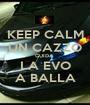 KEEP CALM UN CAZZO GUIDA  LA EVO A BALLA - Personalised Poster A1 size