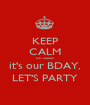 KEEP CALM un cazzo it's our BDAY, LET'S PARTY - Personalised Poster A1 size
