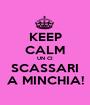 KEEP CALM UN CI SCASSARI A MINCHIA! - Personalised Poster A1 size