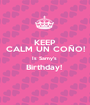 KEEP CALM UN COÑO! Is Samy's  Birthday!   - Personalised Poster A1 size