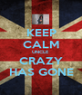 KEEP CALM UNCLE  CRAZY HAS GONE - Personalised Poster A1 size