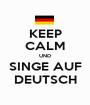KEEP CALM UND SINGE AUF DEUTSCH - Personalised Poster A1 size