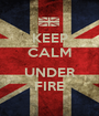 KEEP CALM  UNDER FIRE - Personalised Poster A1 size