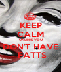 KEEP CALM UNLESS YOU DON'T HAVE  FATTS - Personalised Poster A1 size