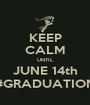 KEEP CALM UNTIL JUNE 14th #GRADUATION - Personalised Poster A1 size