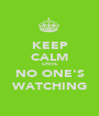 KEEP CALM UNTIL NO ONE'S WATCHING - Personalised Poster A1 size