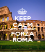 KEEP CALM UNTIL TOMORROW FORZA ROMA - Personalised Poster A1 size