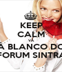 KEEP CALM VÁ À BLANCO DO FORUM SINTRA - Personalised Poster A1 size
