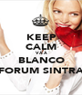 KEEP CALM VÁ À BLANCO FORUM SINTRA - Personalised Poster A1 size