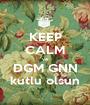 KEEP CALM ve DGM GNN kutlu olsun - Personalised Poster A1 size