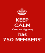 KEEP CALM Ventura Highway has 750 MEMBERS! - Personalised Poster A1 size