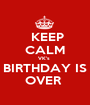 KEEP CALM VK's  BIRTHDAY IS OVER  - Personalised Poster A1 size
