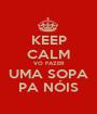 KEEP CALM VO FAZER UMA SOPA PA NÓIS - Personalised Poster A1 size